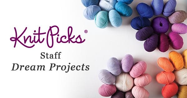 Knit Picks Staff Dream Projects